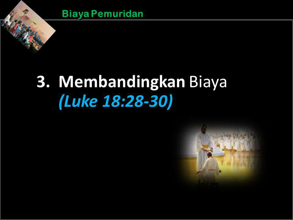 b b Understand the purposes of marriageA Biaya Pemuridan 3. Membandingkan Biaya (Luke 18:28-30)
