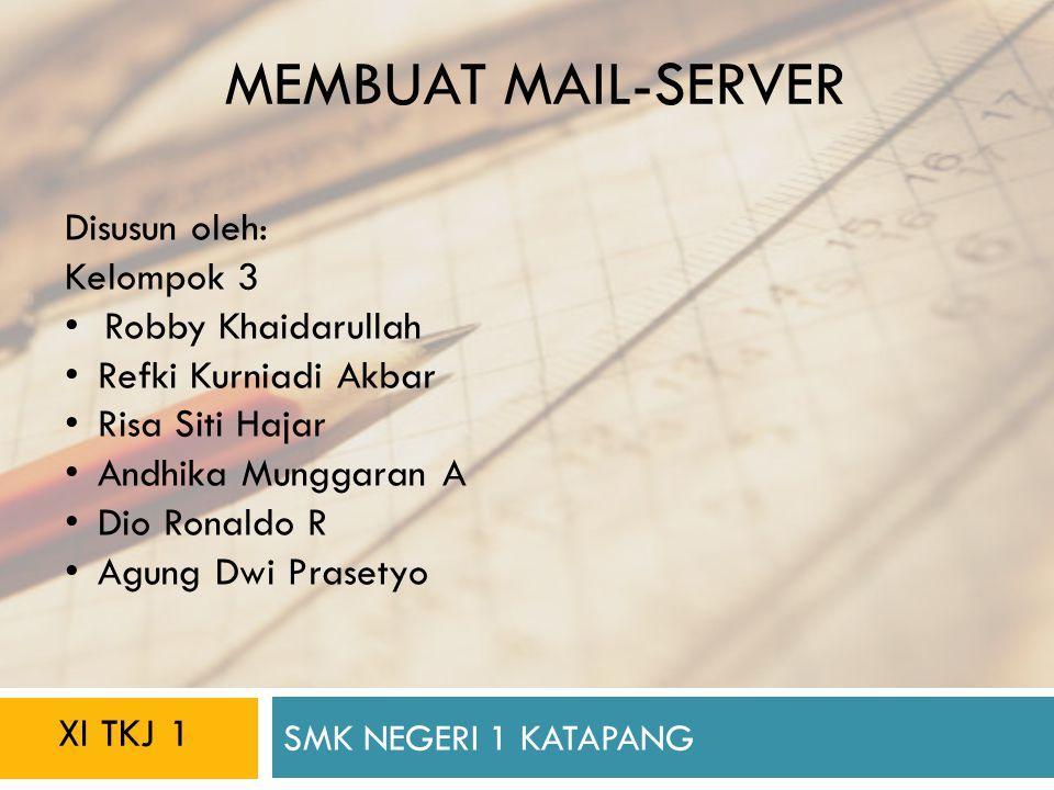 SMK NEGERI 1 KATAPANG MEMBUAT MAIL-SERVER Disusun oleh: Kelompok 3 Robby Khaidarullah Refki Kurniadi Akbar Risa Siti Hajar Andhika Munggaran A Dio Ron
