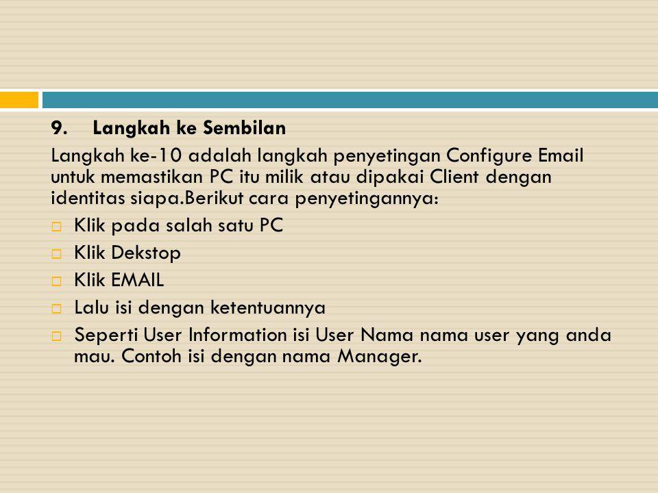 9. Langkah ke Sembilan Langkah ke-10 adalah langkah penyetingan Configure Email untuk memastikan PC itu milik atau dipakai Client dengan identitas sia