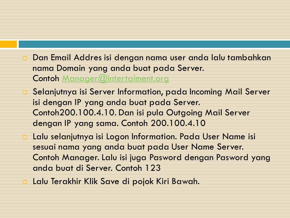  Dan Email Addres isi dengan nama user anda lalu tambahkan nama Domain yang anda buat pada Server. Contoh Manager@intertaiment.orgManager@intertaimen