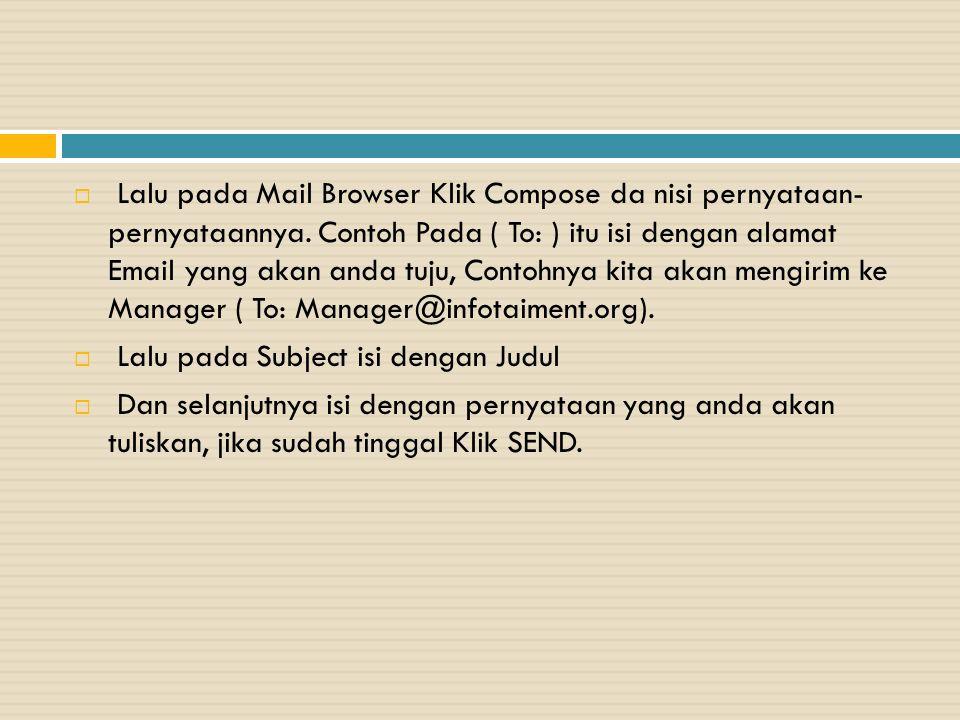  Lalu pada Mail Browser Klik Compose da nisi pernyataan- pernyataannya. Contoh Pada ( To: ) itu isi dengan alamat Email yang akan anda tuju, Contohny