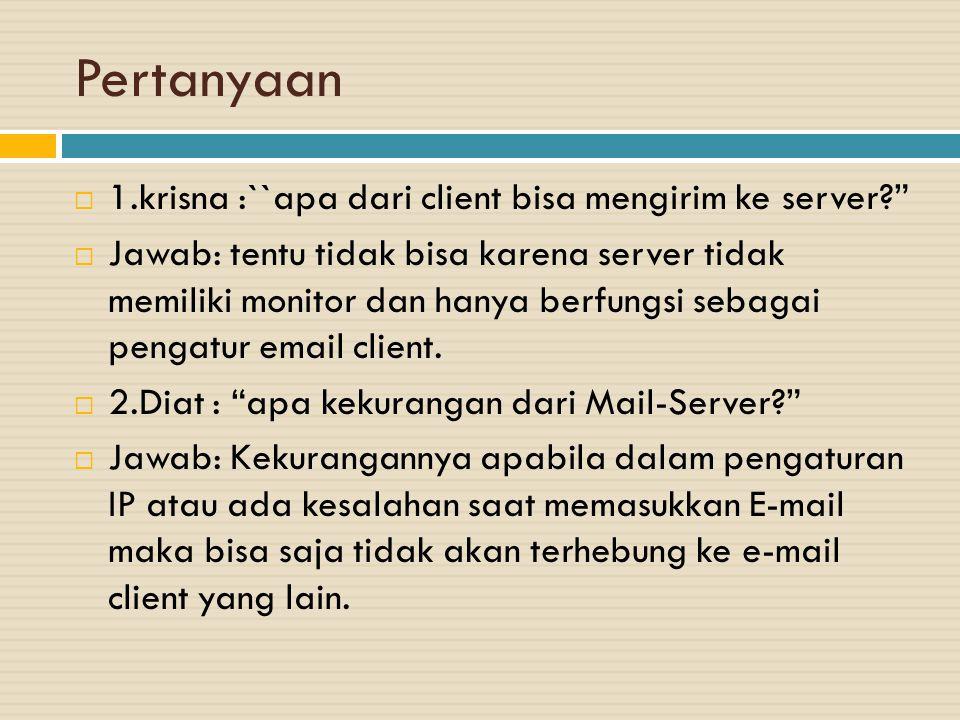 """Pertanyaan  1.krisna :``apa dari client bisa mengirim ke server?""""  Jawab: tentu tidak bisa karena server tidak memiliki monitor dan hanya berfungsi"""