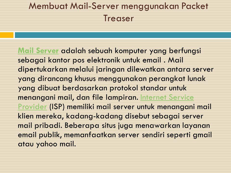 Membuat Mail-Server menggunakan Packet Treaser Mail ServerMail Server adalah sebuah komputer yang berfungsi sebagai kantor pos elektronik untuk email.