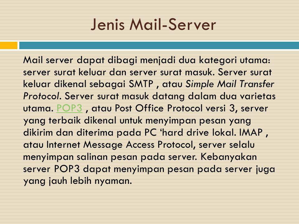 Jenis Mail-Server Mail server dapat dibagi menjadi dua kategori utama: server surat keluar dan server surat masuk. Server surat keluar dikenal sebagai