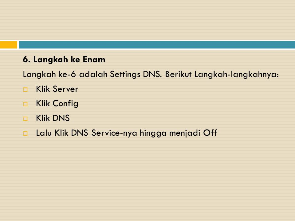 6. Langkah ke Enam Langkah ke-6 adalah Settings DNS. Berikut Langkah-langkahnya:  Klik Server  Klik Config  Klik DNS  Lalu Klik DNS Service-nya hi