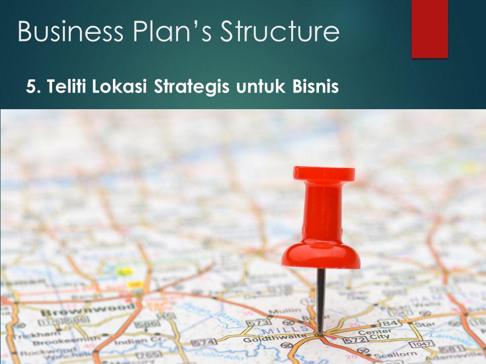 Business Plan's Structure 5. Teliti Lokasi Strategis untuk Bisnis