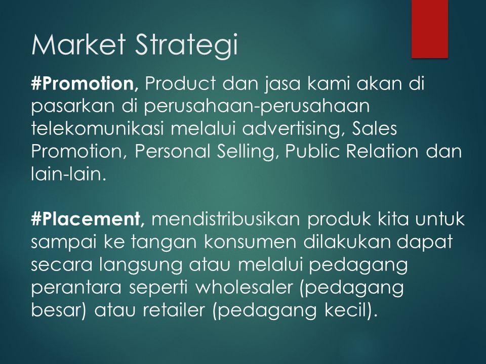Market Strategi #Promotion, Product dan jasa kami akan di pasarkan di perusahaan-perusahaan telekomunikasi melalui advertising, Sales Promotion, Personal Selling, Public Relation dan lain-lain.