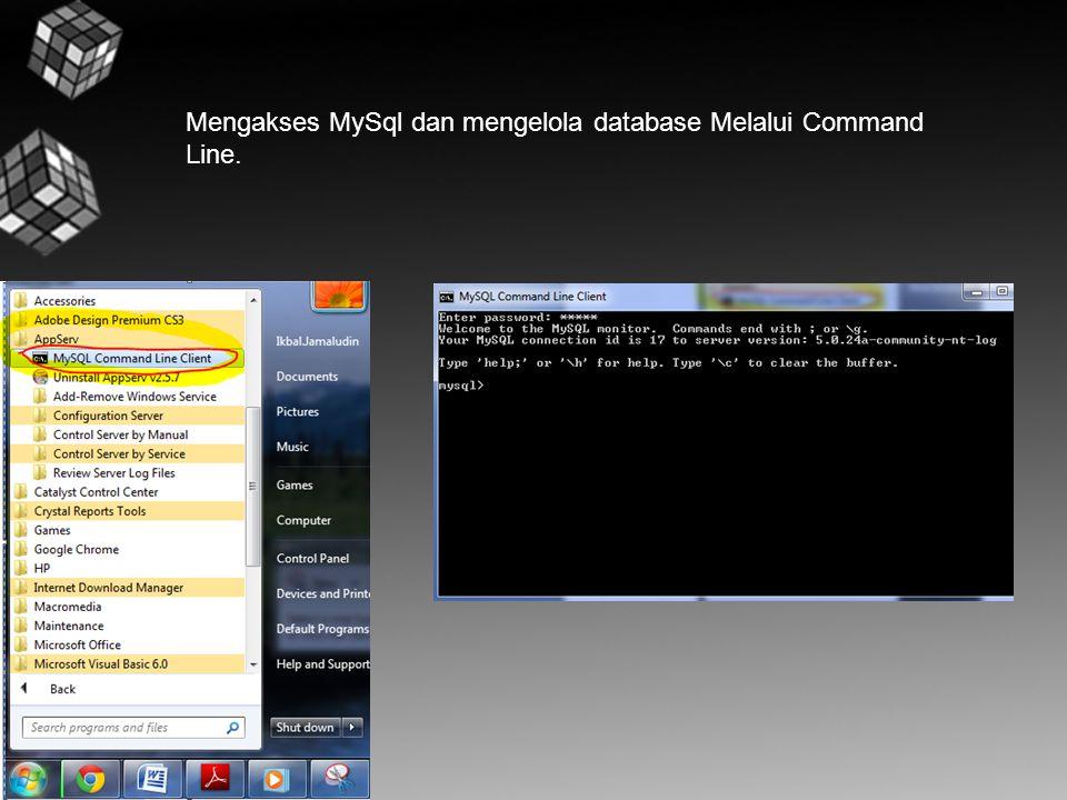 Mengakses MySql dan mengelola database Melalui Command Line.