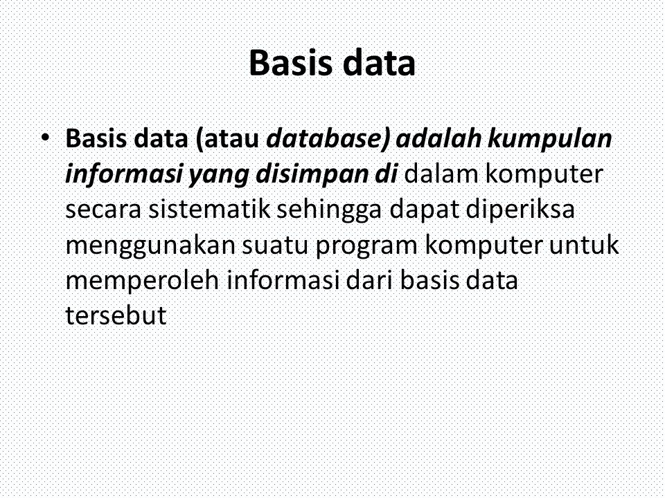 Basis data Basis data (atau database) adalah kumpulan informasi yang disimpan di dalam komputer secara sistematik sehingga dapat diperiksa menggunakan