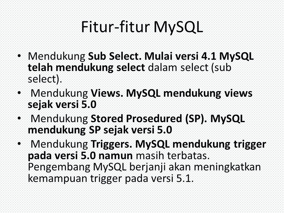Fitur-fitur MySQL Mendukung Sub Select. Mulai versi 4.1 MySQL telah mendukung select dalam select (sub select). Mendukung Views. MySQL mendukung views