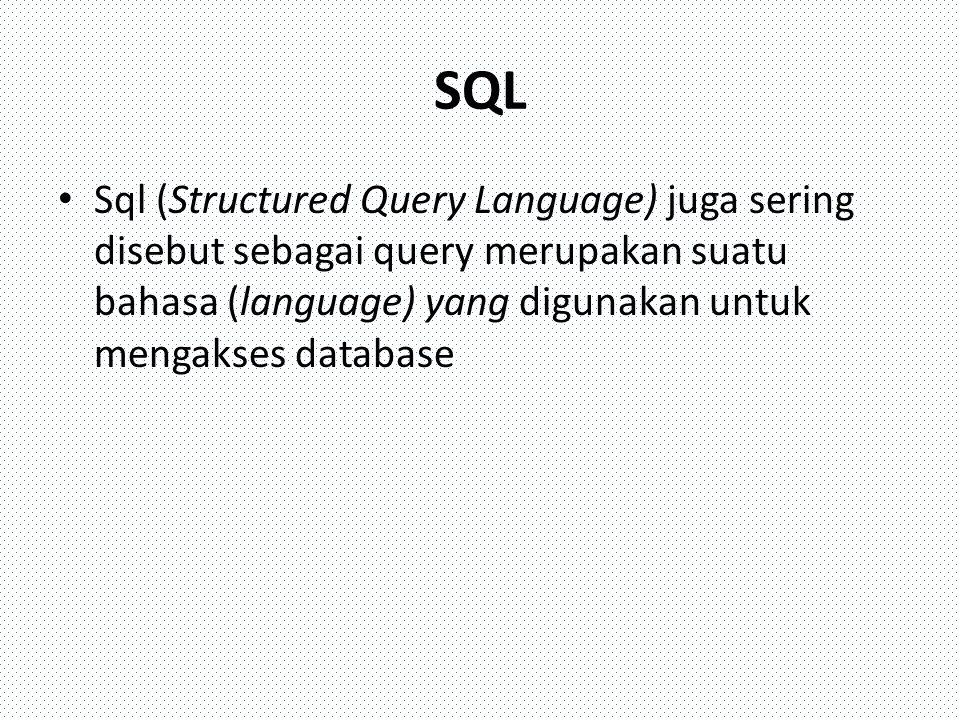 SQL Sql (Structured Query Language) juga sering disebut sebagai query merupakan suatu bahasa (language) yang digunakan untuk mengakses database