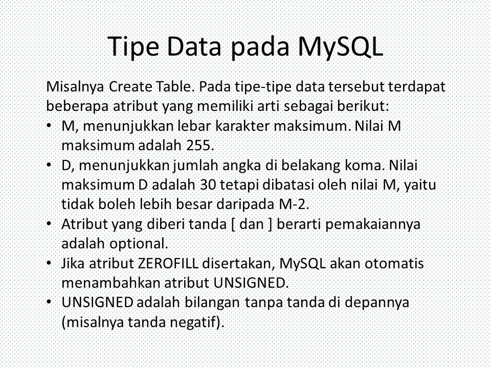 Tipe Data pada MySQL Misalnya Create Table. Pada tipe-tipe data tersebut terdapat beberapa atribut yang memiliki arti sebagai berikut: M, menunjukkan
