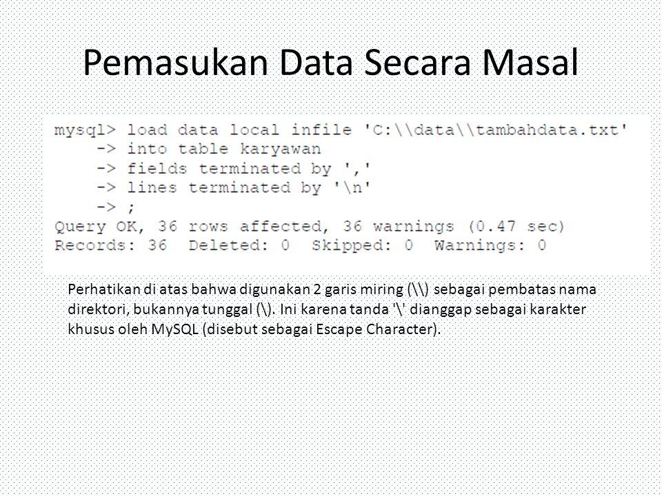 Pemasukan Data Secara Masal Perhatikan di atas bahwa digunakan 2 garis miring (\\) sebagai pembatas nama direktori, bukannya tunggal (\). Ini karena t