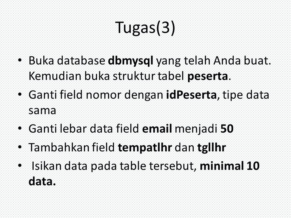 Tugas(3) Buka database dbmysql yang telah Anda buat. Kemudian buka struktur tabel peserta. Ganti field nomor dengan idPeserta, tipe data sama Ganti le