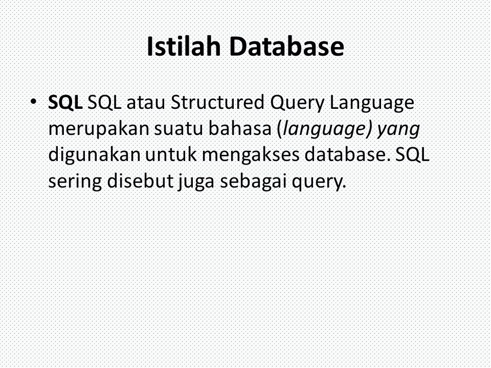 Istilah Database SQL SQL atau Structured Query Language merupakan suatu bahasa (language) yang digunakan untuk mengakses database. SQL sering disebut