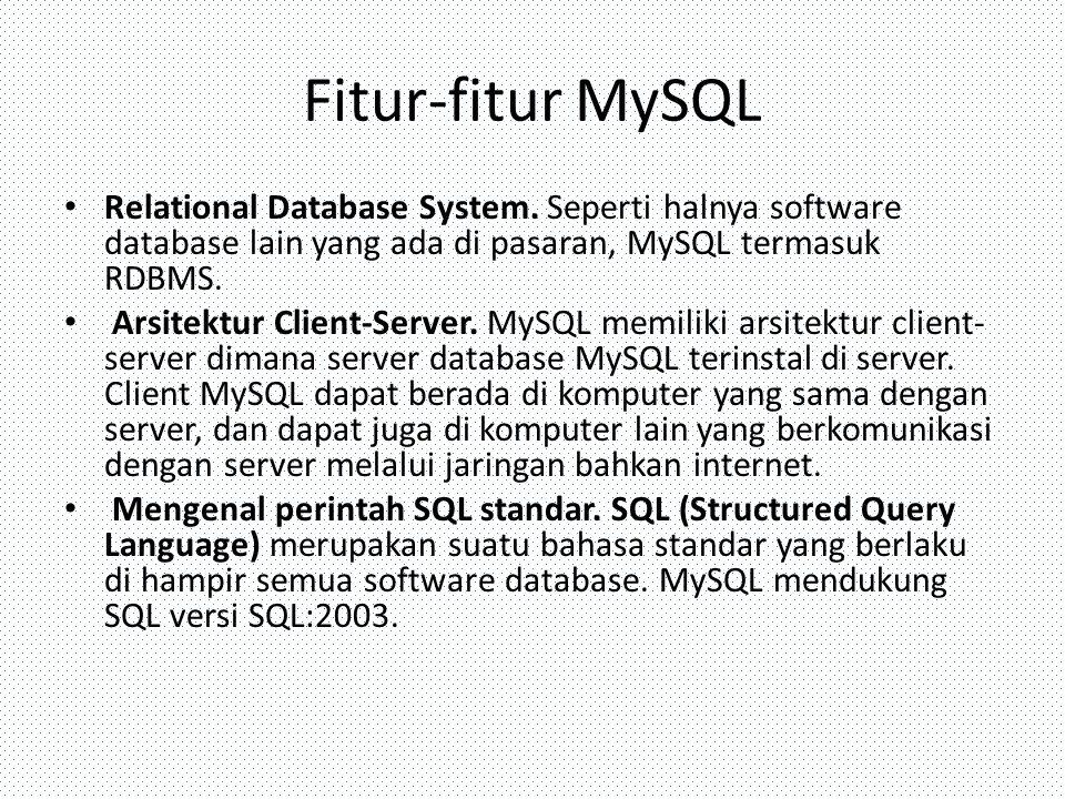 Fitur-fitur MySQL Relational Database System. Seperti halnya software database lain yang ada di pasaran, MySQL termasuk RDBMS. Arsitektur Client-Serve