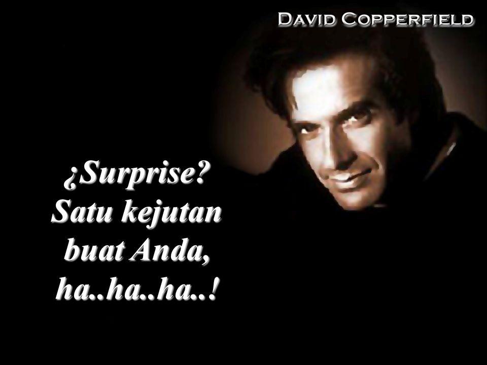¿Surprise? Satu kejutan buat Anda, ha..ha..ha..!