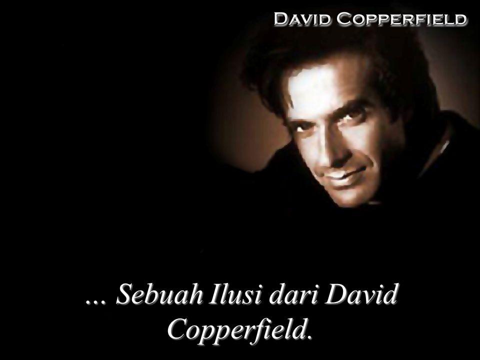 … Sebuah Ilusi dari David Copperfield.