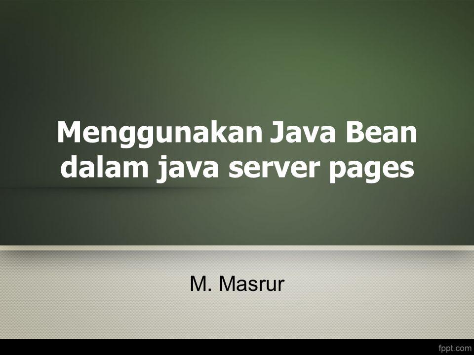 Menggunakan Java Bean dalam java server pages M. Masrur