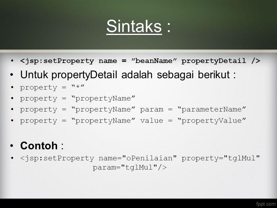 """Sintaks : Untuk propertyDetail adalah sebagai berikut : property = """"*"""" property = """"propertyName"""" property = """"propertyName"""" param = """"parameterName"""" pro"""