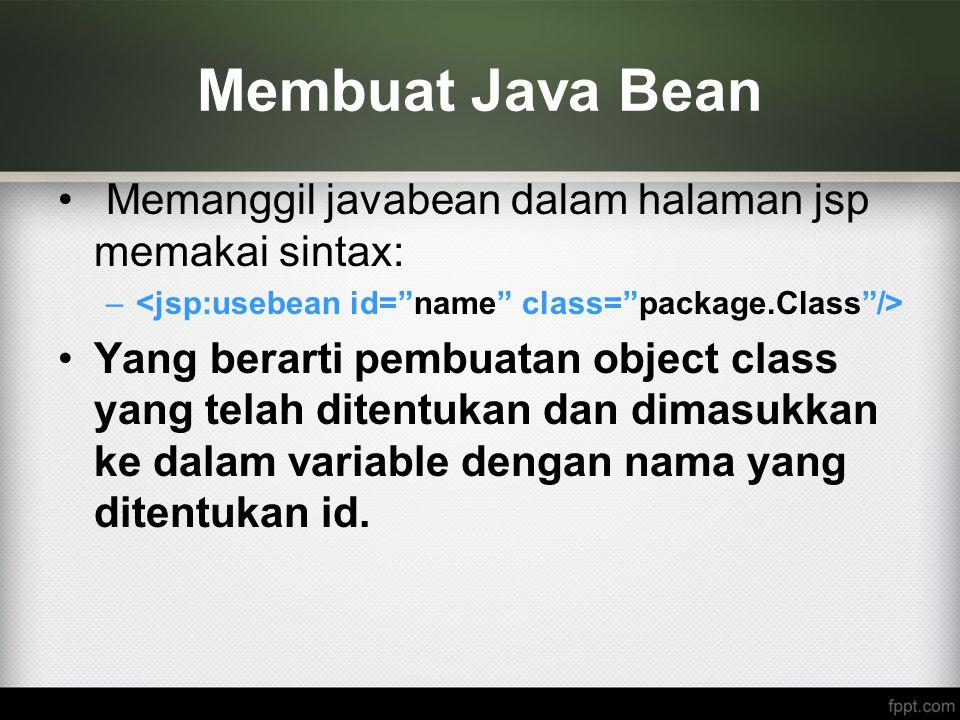 Membuat Java Bean Memanggil javabean dalam halaman jsp memakai sintax: – Yang berarti pembuatan object class yang telah ditentukan dan dimasukkan ke d