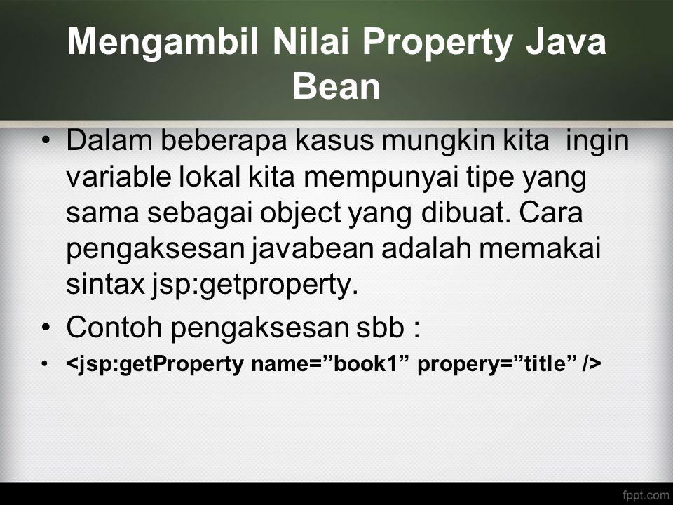 Mengambil Nilai Property Java Bean Dalam beberapa kasus mungkin kita ingin variable lokal kita mempunyai tipe yang sama sebagai object yang dibuat. Ca