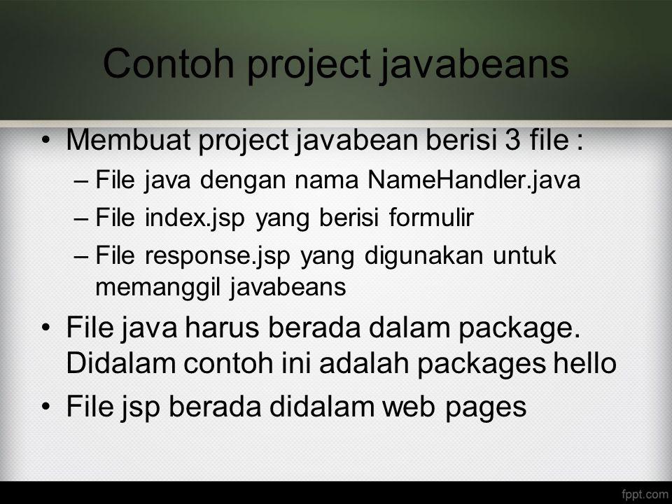 Contoh project javabeans Membuat project javabean berisi 3 file : –File java dengan nama NameHandler.java –File index.jsp yang berisi formulir –File r