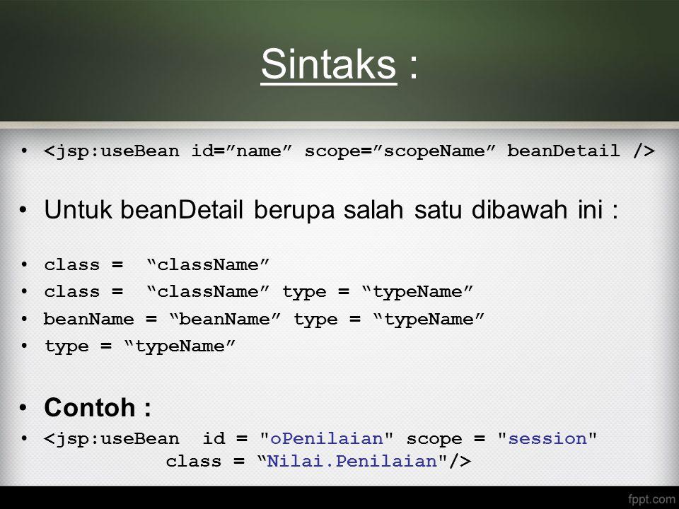 """Sintaks : Untuk beanDetail berupa salah satu dibawah ini : class = """"className"""" class = """"className"""" type = """"typeName"""" beanName = """"beanName"""" type = """"typ"""