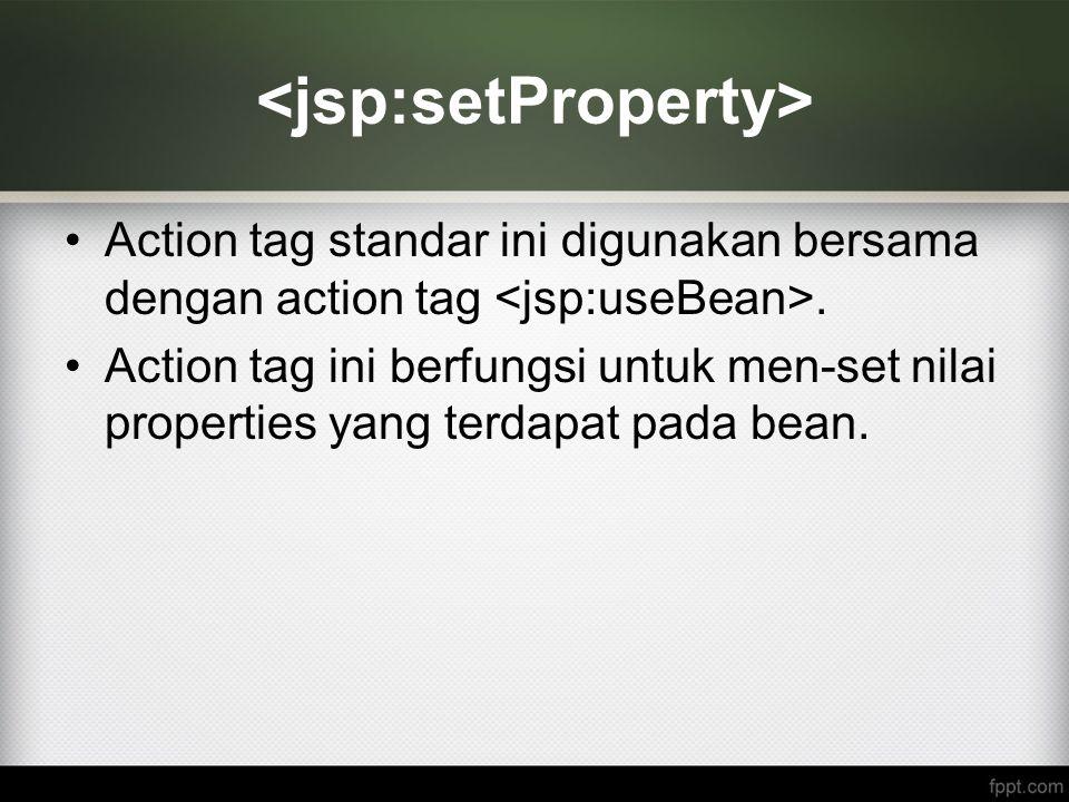 Action tag standar ini digunakan bersama dengan action tag. Action tag ini berfungsi untuk men-set nilai properties yang terdapat pada bean.