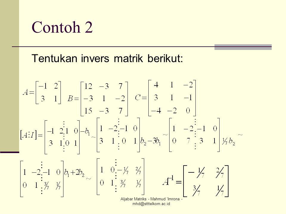 Aljabar Matriks - Mahmud 'Imrona - mhd@stttelkom.ac.id Contoh 2 Tentukan invers matrik berikut: