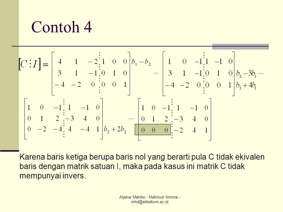 Aljabar Matriks - Mahmud 'Imrona - mhd@stttelkom.ac.id Contoh 4 Karena baris ketiga berupa baris nol yang berarti pula C tidak ekivalen baris dengan m
