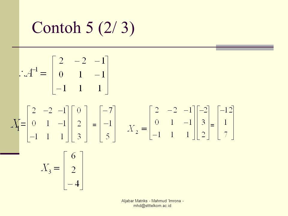 Aljabar Matriks - Mahmud 'Imrona - mhd@stttelkom.ac.id Contoh 5 (2/ 3) = =