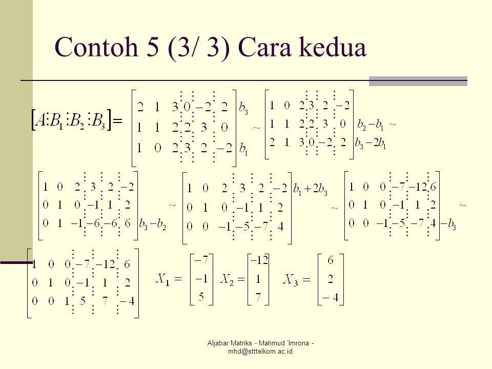 Aljabar Matriks - Mahmud 'Imrona - mhd@stttelkom.ac.id Contoh 5 (3/ 3) Cara kedua