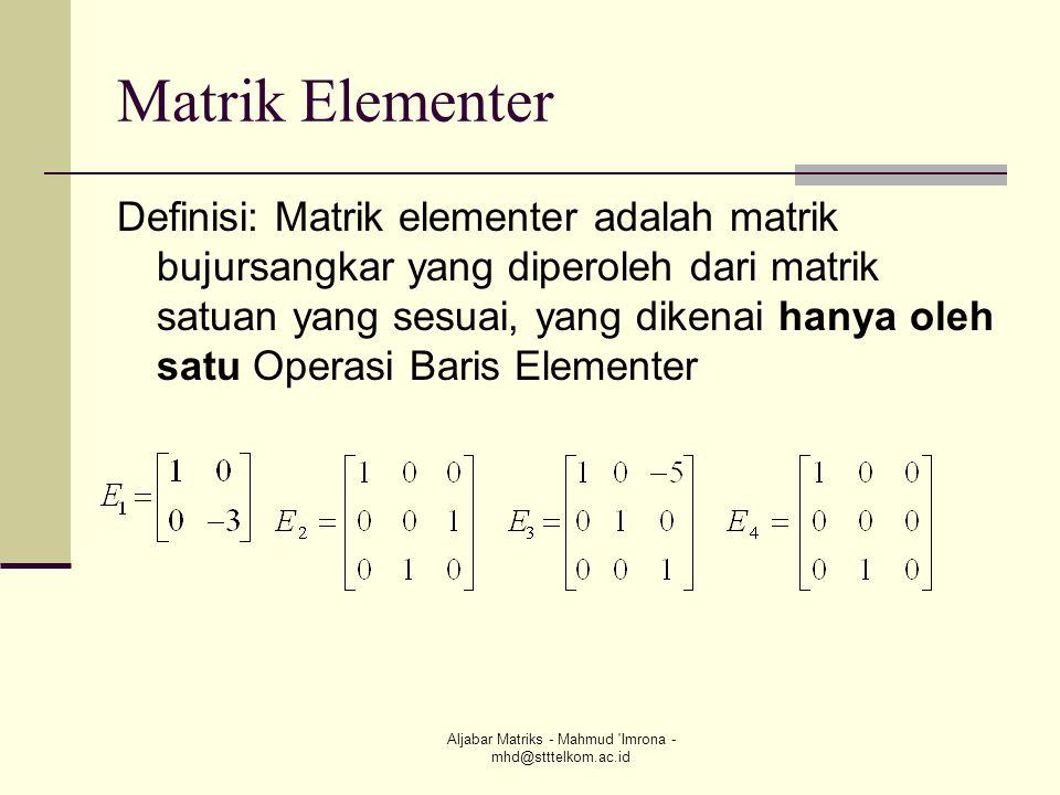 Aljabar Matriks - Mahmud 'Imrona - mhd@stttelkom.ac.id Matrik Elementer Definisi: Matrik elementer adalah matrik bujursangkar yang diperoleh dari matr