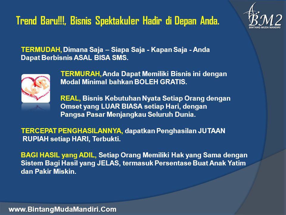 www.BintangMudaMandiri.Com  Trend Baru!!!, Bisnis Spektakuler Hadir di Depan Anda.  TERMUDAH, Dimana Saja – Siapa Saja - Kapan Saja - Anda  Dapat B