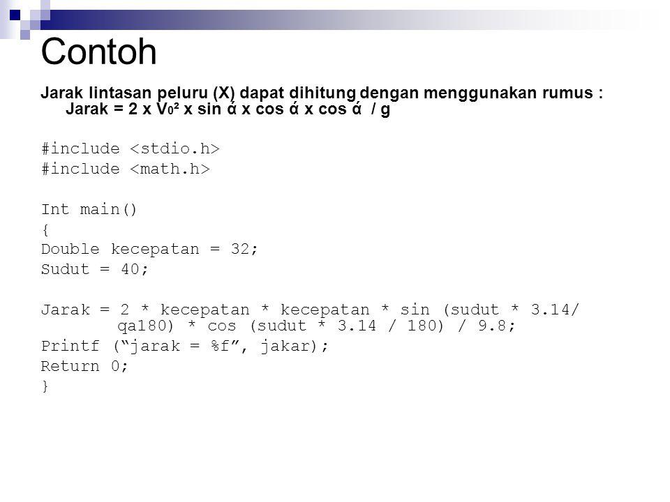 Contoh Jarak lintasan peluru (X) dapat dihitung dengan menggunakan rumus : Jarak = 2 x V 0 ² x sin ά x cos ά x cos ά / g #include Int main() { Double kecepatan = 32; Sudut = 40; Jarak = 2 * kecepatan * kecepatan * sin (sudut * 3.14/ qa180) * cos (sudut * 3.14 / 180) / 9.8; Printf ( jarak = %f , jakar); Return 0; }