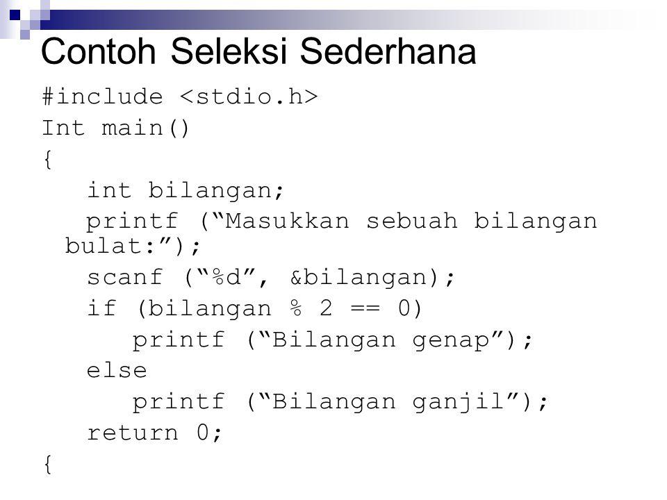 Contoh Seleksi Sederhana #include Int main() { int bilangan; printf ( Masukkan sebuah bilangan bulat: ); scanf ( %d , &bilangan); if (bilangan % 2 == 0) printf ( Bilangan genap ); else printf ( Bilangan ganjil ); return 0; {