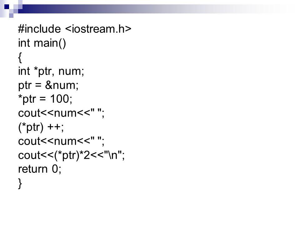 #include int main() { int *ptr, num; ptr = &num; *ptr = 100; cout<<num<< ; (*ptr) ++; cout<<num<< ; cout<<(*ptr)*2<< \n ; return 0; }