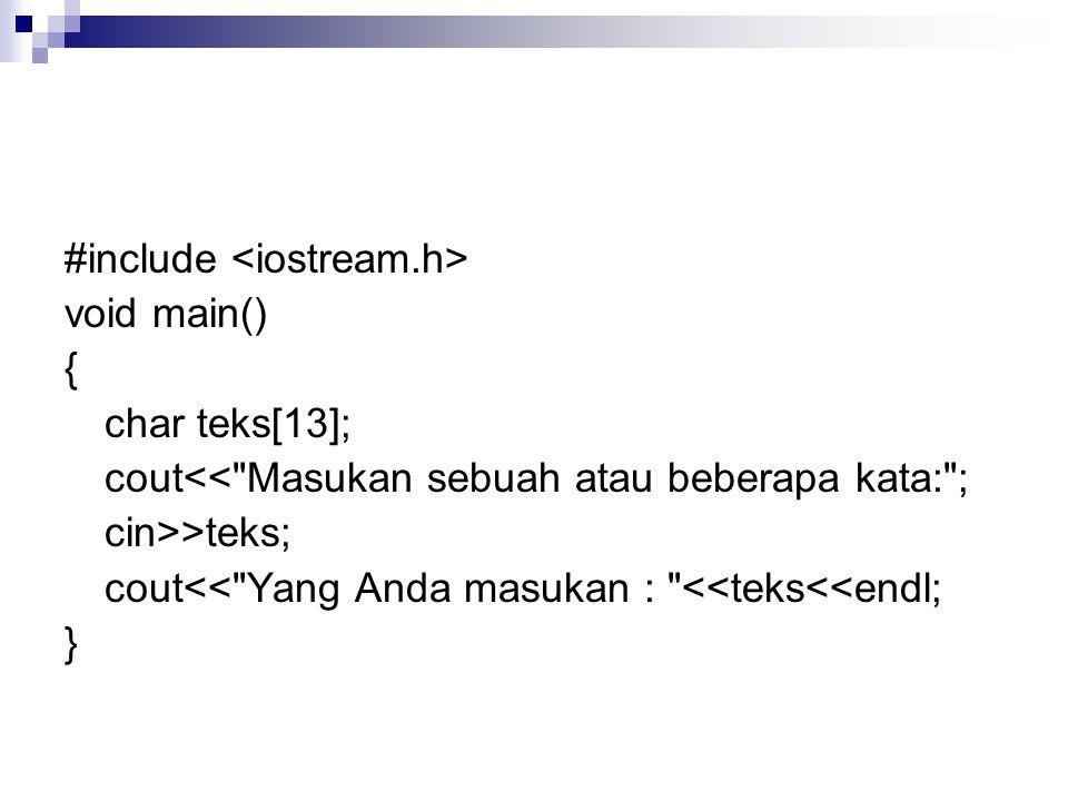 #include void main() { char teks[13]; cout<< Masukan sebuah atau beberapa kata: ; cin>>teks; cout<< Yang Anda masukan : <<teks<<endl; }