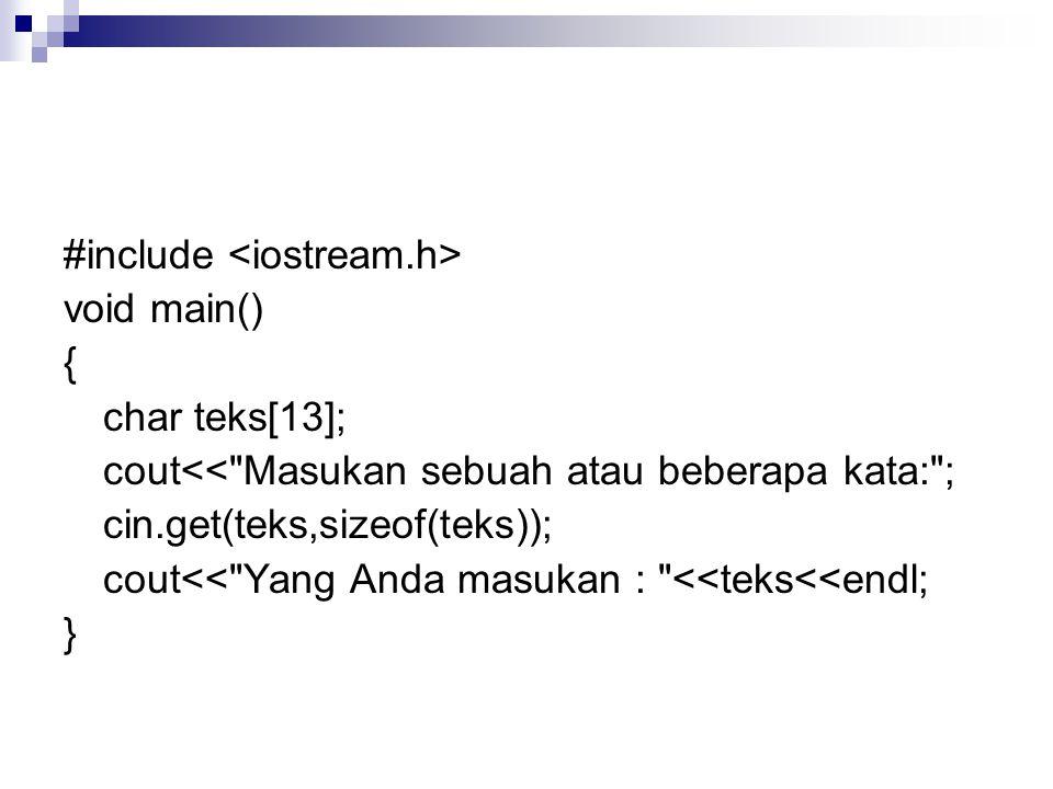 #include void main() { char teks[13]; cout<< Masukan sebuah atau beberapa kata: ; cin.get(teks,sizeof(teks)); cout<< Yang Anda masukan : <<teks<<endl; }