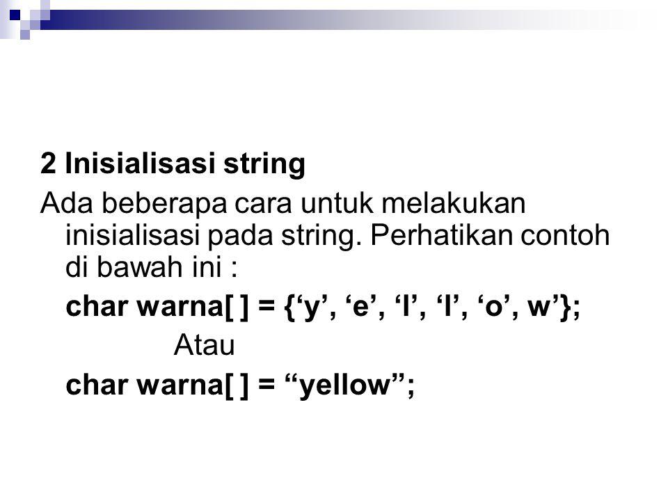 2 Inisialisasi string Ada beberapa cara untuk melakukan inisialisasi pada string.