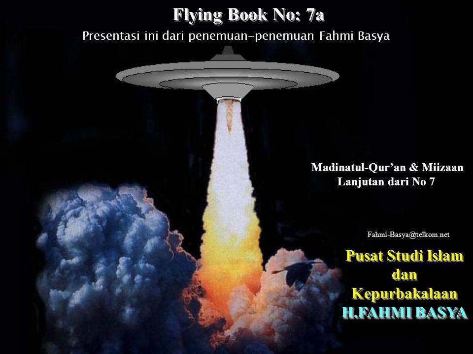 Presentasi ini dari penemuan-penemuan Fahmi Basya Madinatul-Qur'an & Miizaan Lanjutan dari No 7 Flying Book No: 7a Flying Book No: 7a Pusat Studi Islam dan Kepurbakalaan Pusat Studi Islam dan Kepurbakalaan H.FAHMI BASYA Fahmi-Basya@telkom.net