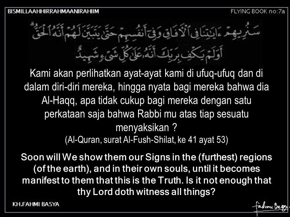 Dan jika kami bukakan satu pintu dari langit, maka mereka terus naik padanya (Al-Quran, surat Al-Hijir, ke 15 ayat 14) Even if We opened out to them a