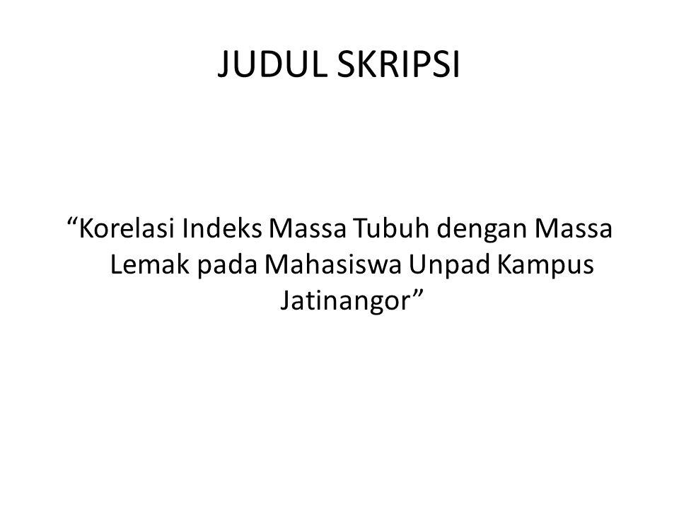 "JUDUL SKRIPSI ""Korelasi Indeks Massa Tubuh dengan Massa Lemak pada Mahasiswa Unpad Kampus Jatinangor"""