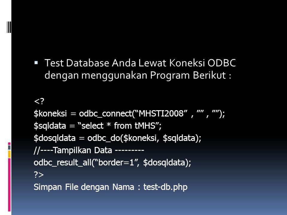 """ Test Database Anda Lewat Koneksi ODBC dengan menggunakan Program Berikut : <? $koneksi = odbc_connect(""""MHSTI2008"""", """""""", """"""""); $sqldata = """"select * fro"""