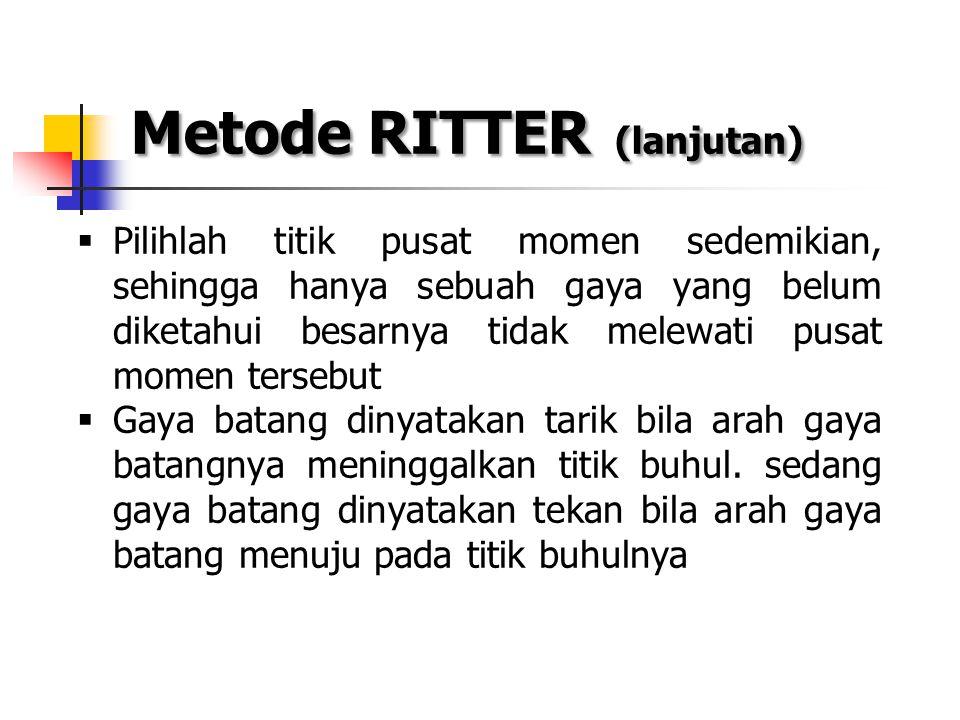 Metode RITTER (lanjutan)  Pilihlah titik pusat momen sedemikian, sehingga hanya sebuah gaya yang belum diketahui besarnya tidak melewati pusat momen