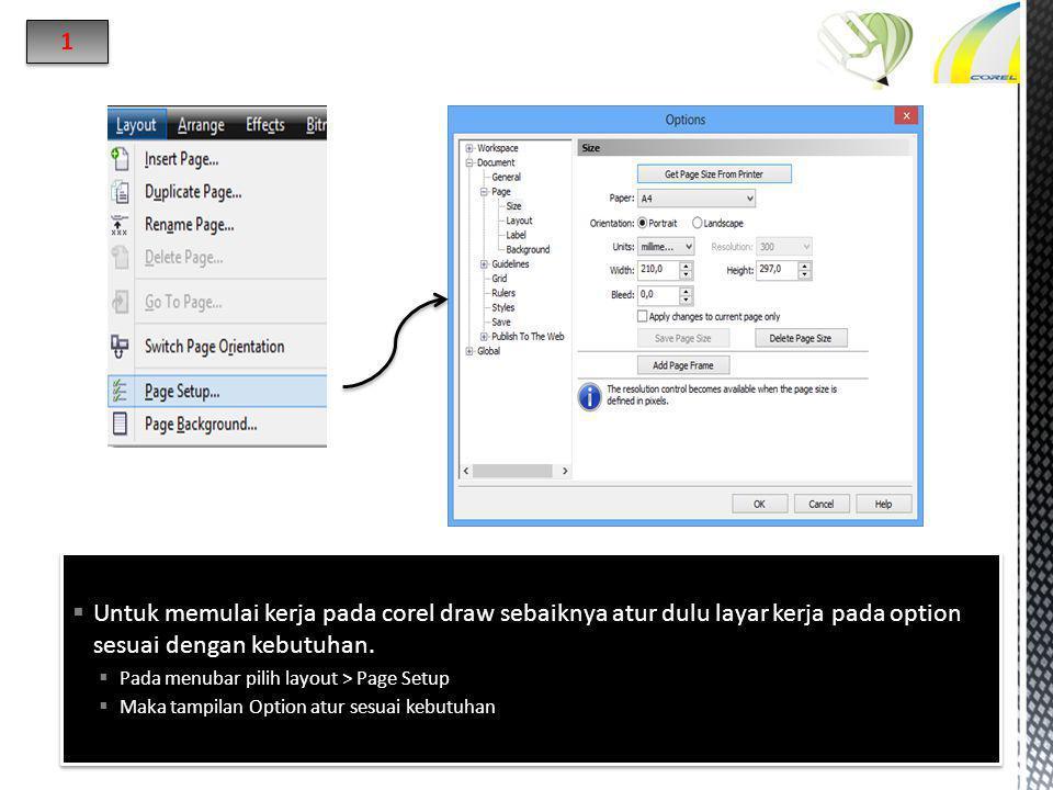  Untuk memulai kerja pada corel draw sebaiknya atur dulu layar kerja pada option sesuai dengan kebutuhan.  Pada menubar pilih layout > Page Setup 
