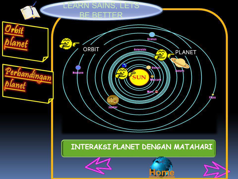 ORBIT PLANET Matahari merupakan pusat tata surya dan benda angkasa mengalilingi matahari menurut garis edarnya masing-masing.