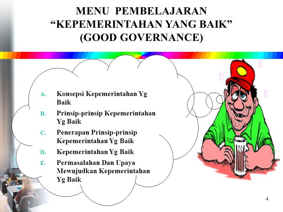 4 MENU PEMBELAJARAN KEPEMERINTAHAN YANG BAIK (GOOD GOVERNANCE) A.