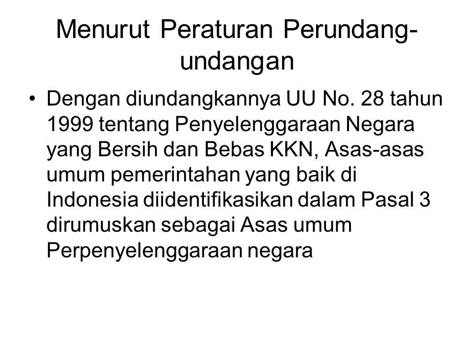 Menurut Peraturan Perundang- undangan Dengan diundangkannya UU No. 28 tahun 1999 tentang Penyelenggaraan Negara yang Bersih dan Bebas KKN, Asas-asas u